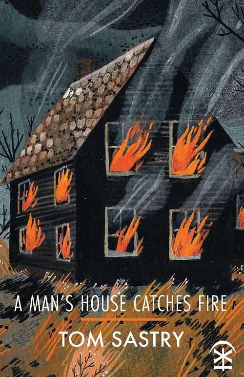 The cover of Tom Sastry's Collection 'A Man's House Catches Fire'