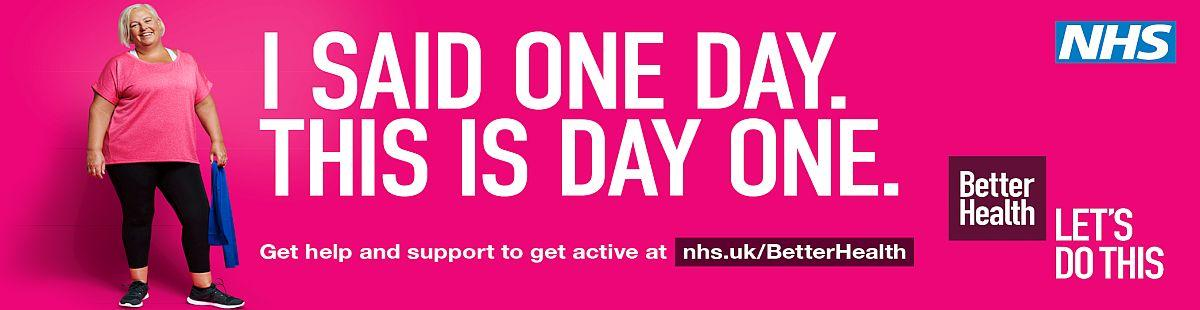 I said one day. This is day one. Let's do this. For more info visit nhs.uk/BetterHealth