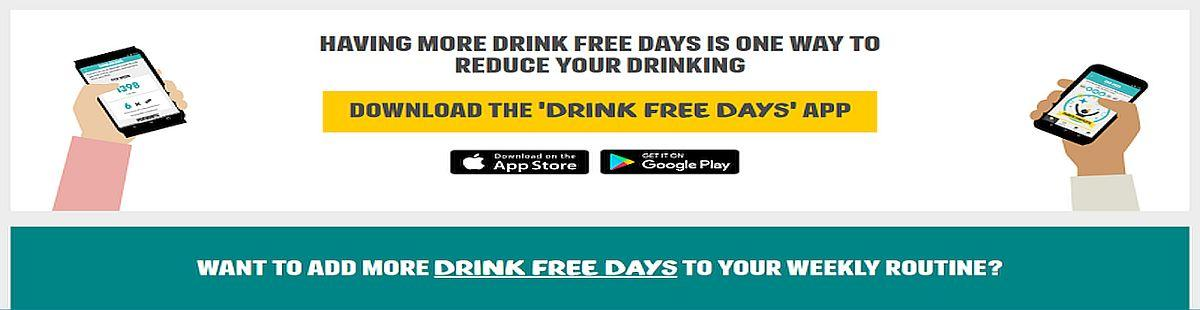 """Want to add more drink free days to your weekly routine? Download the """"Drink Free Days"""" app from App Store or Google Play."""