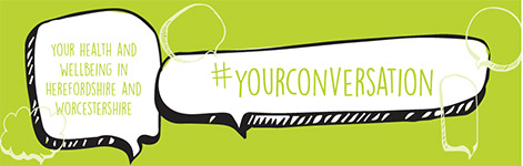 Your Health and Well-being in Herefordshire and Worcestershire #yourconversation