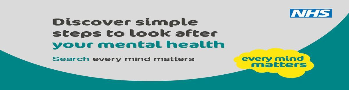 Every mind matters. Discover simple steps to look after your mental health.