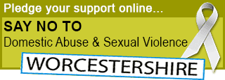 Pledge your support online - Say no to Domestic Abuse and Sexual Violence in Worcestershire