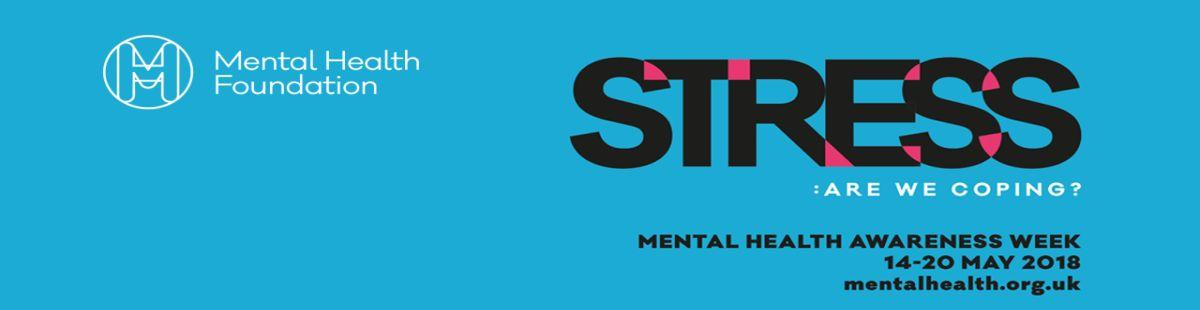 Stress: are you coping? Mental Health Week 14 - 20 May 2018.